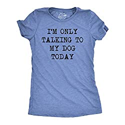 "Crazy Dog T-Shirts: Women's ""I'm Only Talking to My Dog Today"""