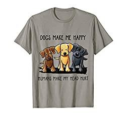 """Dogs Make Me Happy Humans Make My Head Hurt"" TShirt"