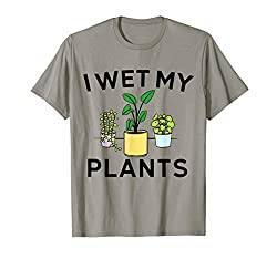 Cool Gifts For Gardeners: I Wet My Plants Gardener T-Shirt
