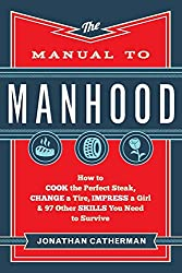 Cool Gifts For Teens: Manual to Manhood: How To Cook The Perfect Steak, Change A Tire, Impress A Girl & 97 Other Skills You Need To Survive