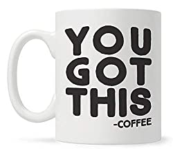 You Got This Funny Coffee Mug